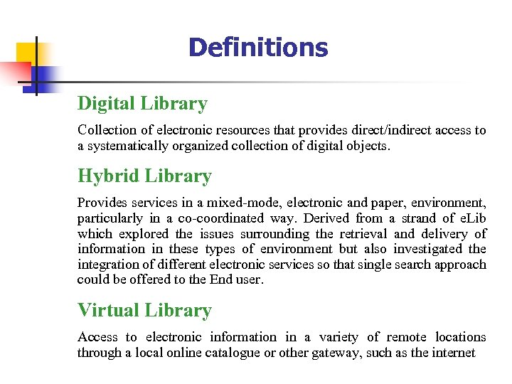 Definitions Digital Library Collection of electronic resources that provides direct/indirect access to a systematically