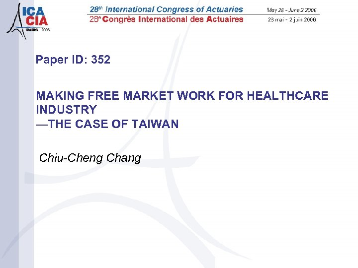 Paper ID: 352 MAKING FREE MARKET WORK FOR HEALTHCARE INDUSTRY —THE CASE OF TAIWAN