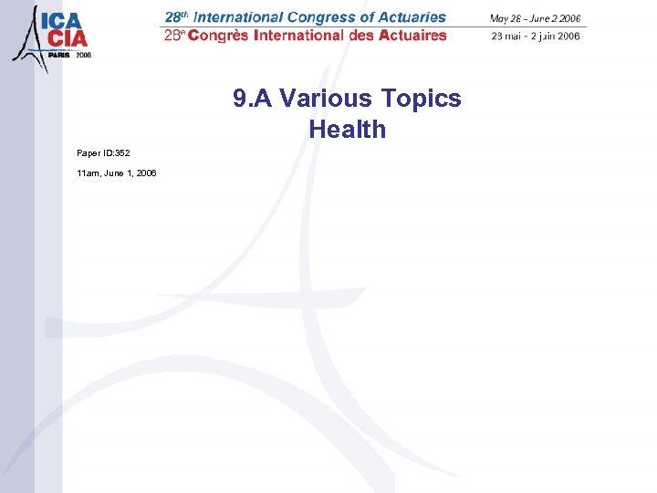 9. A Various Topics Health Paper ID: 352 11 am, June 1, 2006