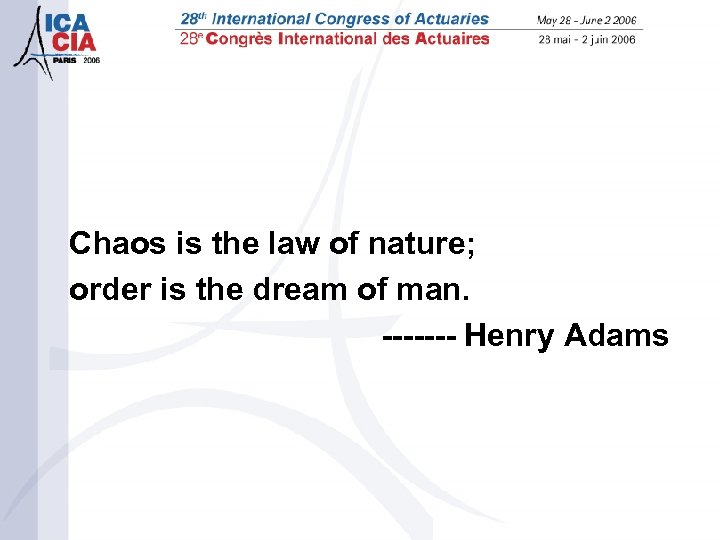 Chaos is the law of nature; order is the dream of man. ------- Henry