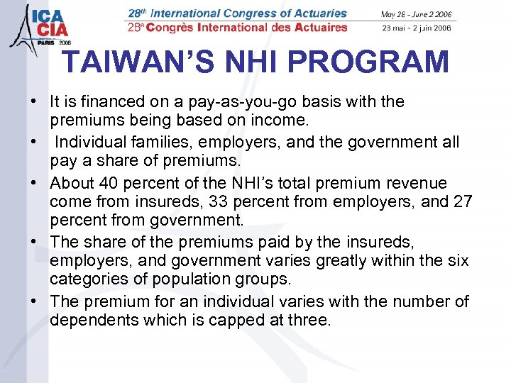 TAIWAN'S NHI PROGRAM • It is financed on a pay-as-you-go basis with the premiums