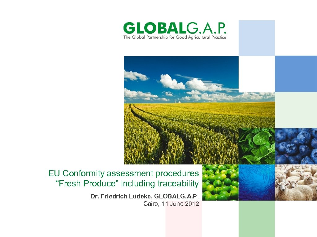 "EU Conformity assessment procedures ""Fresh Produce"" including traceability Dr. Friedrich Lüdeke, GLOBALG. A. P."