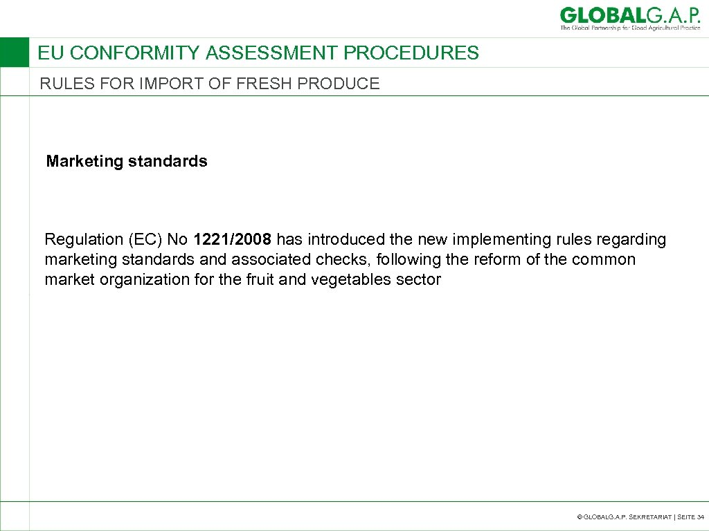 EU CONFORMITY ASSESSMENT PROCEDURES RULES FOR IMPORT OF FRESH PRODUCE Marketing standards Regulation (EC)