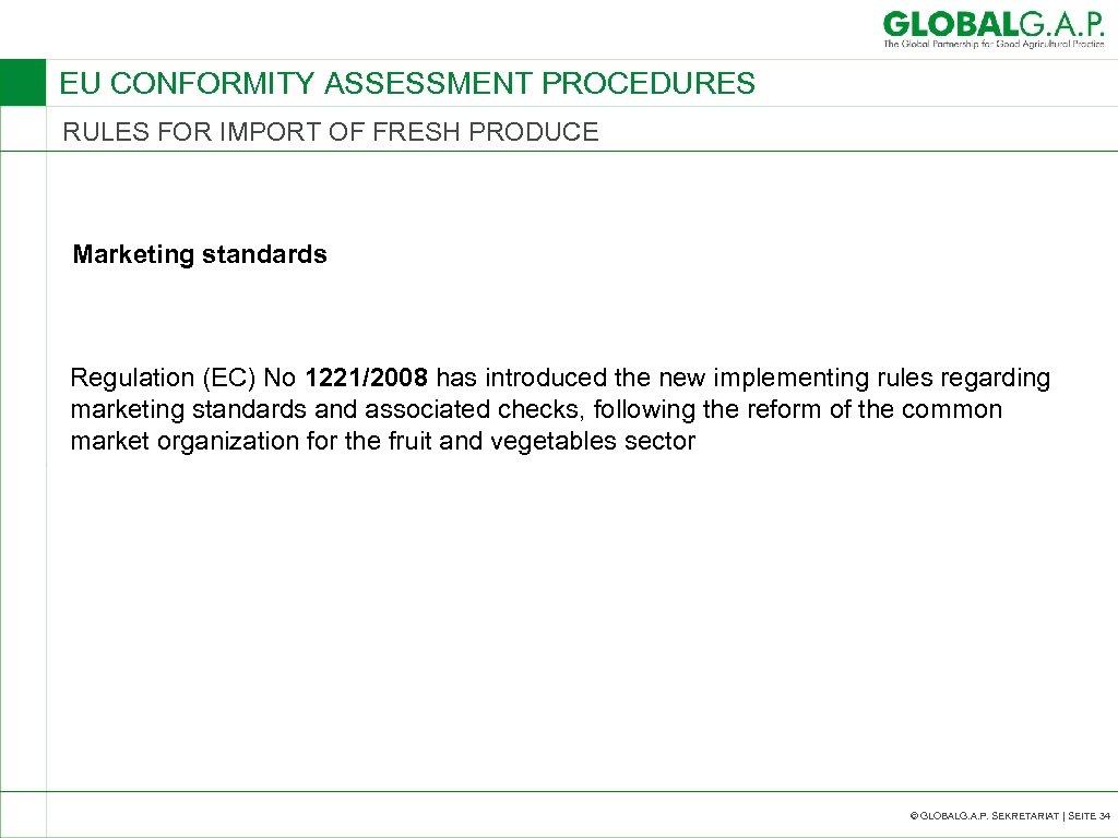 EU CONFORMITY ASSESSMENT PROCEDURES RULES FOR IMPORT OF FRESH PRODUCE Marketing standards Regulation (EC)