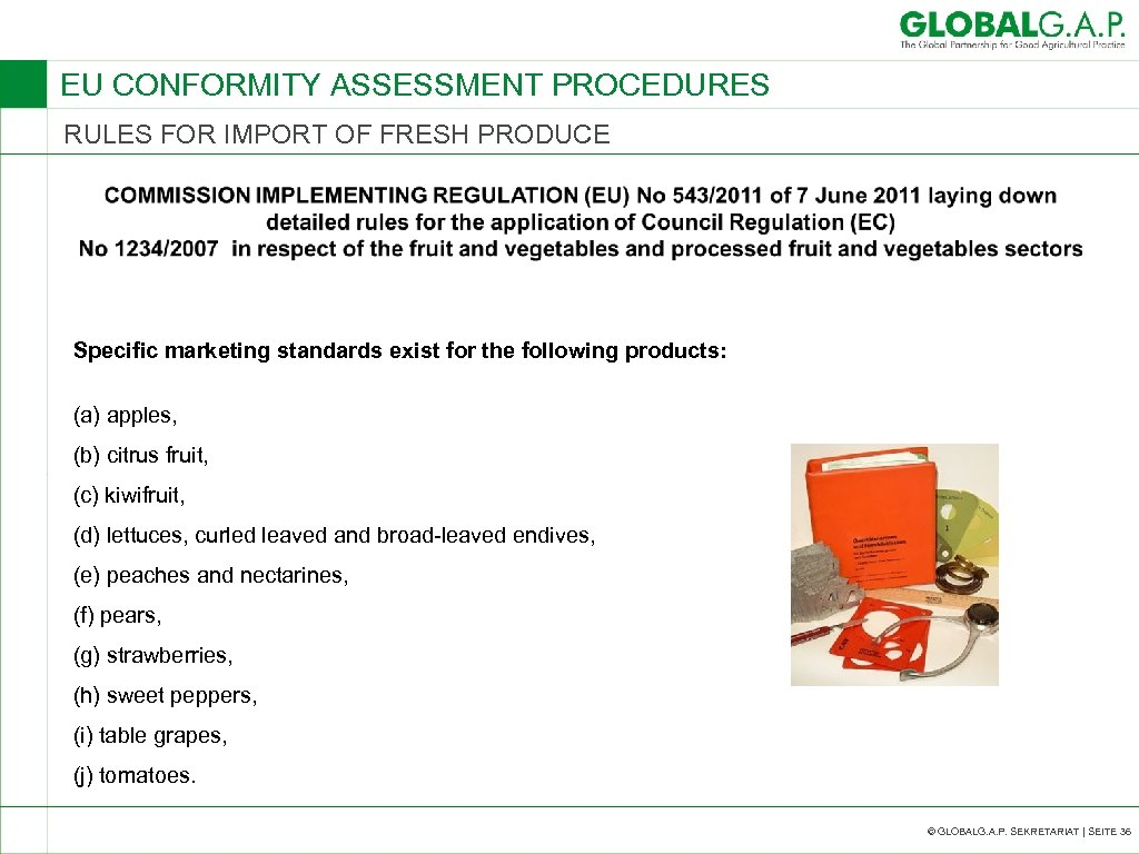 EU CONFORMITY ASSESSMENT PROCEDURES RULES FOR IMPORT OF FRESH PRODUCE Specific marketing standards exist