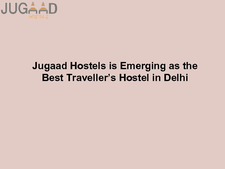 Jugaad Hostels is Emerging as the Best Traveller's Hostel in Delhi
