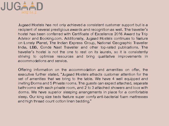 Jugaad Hostels has not only achieved a consistent customer support but is a recipient