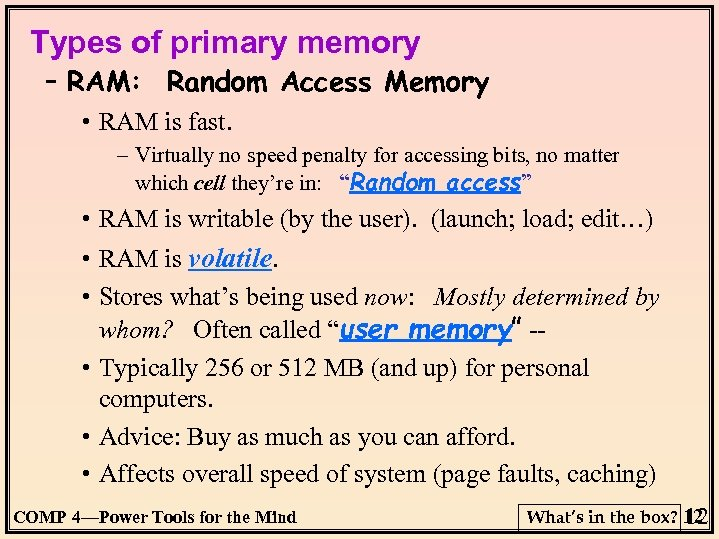 Types of primary memory – RAM: Random Access Memory • RAM is fast. –