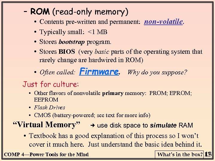 – ROM (read-only memory) • • Contents pre-written and permanent: non-volatile. Typically small: <1