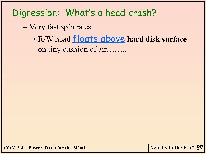 Digression: What's a head crash? – Very fast spin rates. • R/W head floats