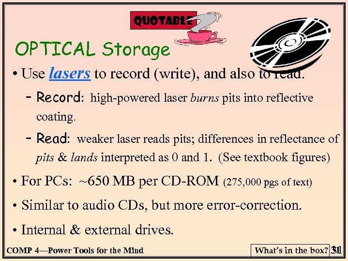 QUOTABLE OPTICAL Storage • Use lasers to record (write), and also to read. –