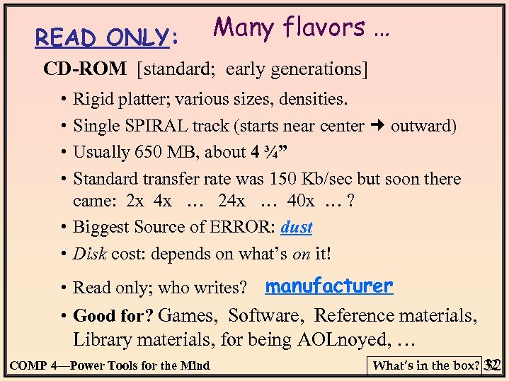 READ ONLY: Many flavors … CD-ROM [standard; early generations] • • Rigid platter; various