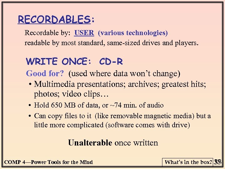RECORDABLES: Recordable by: USER (various technologies) readable by most standard, same-sized drives and players.