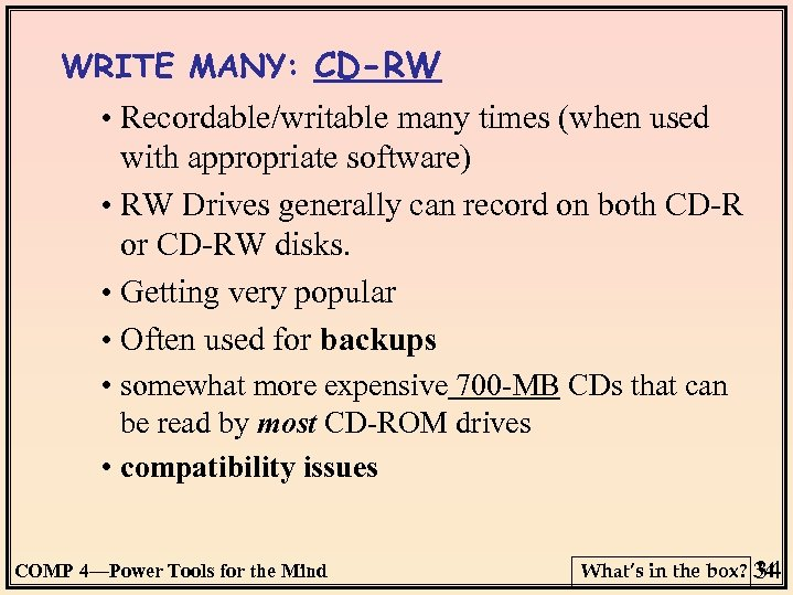 WRITE MANY: CD-RW • Recordable/writable many times (when used with appropriate software) • RW