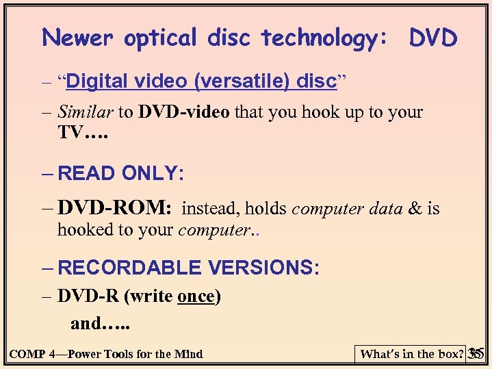 "Newer optical disc technology: DVD – ""Digital video (versatile) disc"" – Similar to DVD-video"