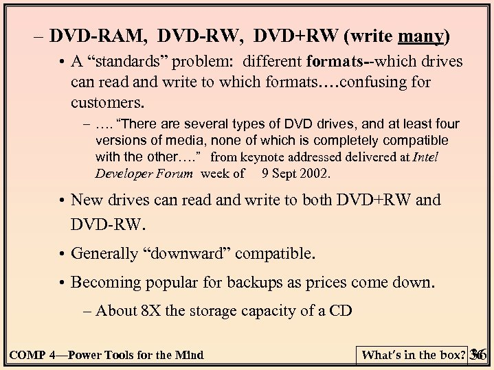 "– DVD-RAM, DVD-RW, DVD+RW (write many) • A ""standards"" problem: different formats--which drives can"
