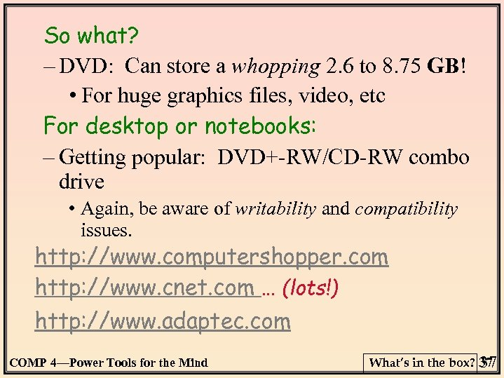 So what? – DVD: Can store a whopping 2. 6 to 8. 75 GB!