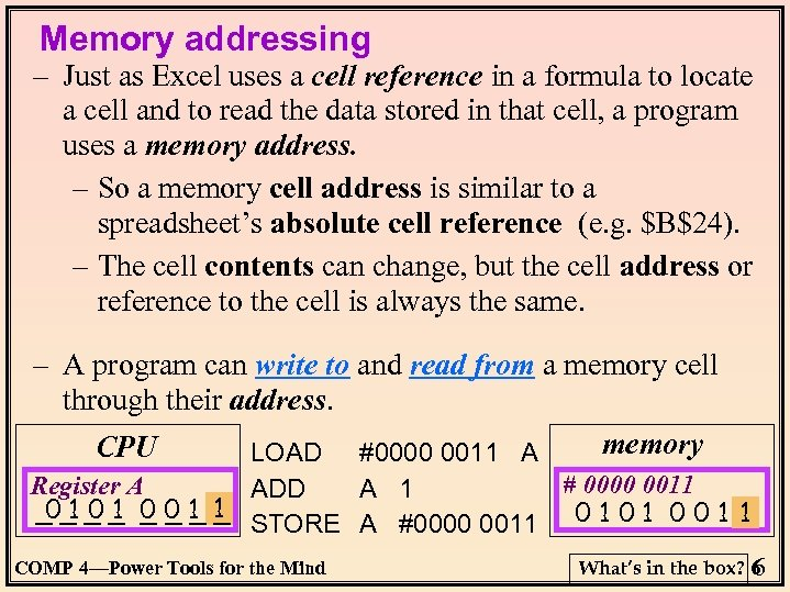 Memory addressing – Just as Excel uses a cell reference in a formula to