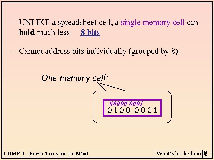 – UNLIKE a spreadsheet cell, a single memory cell can hold much less: 8