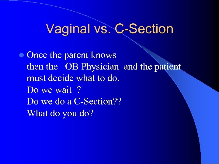 Vaginal vs. C-Section l Once the parent knows then the OB Physician and the