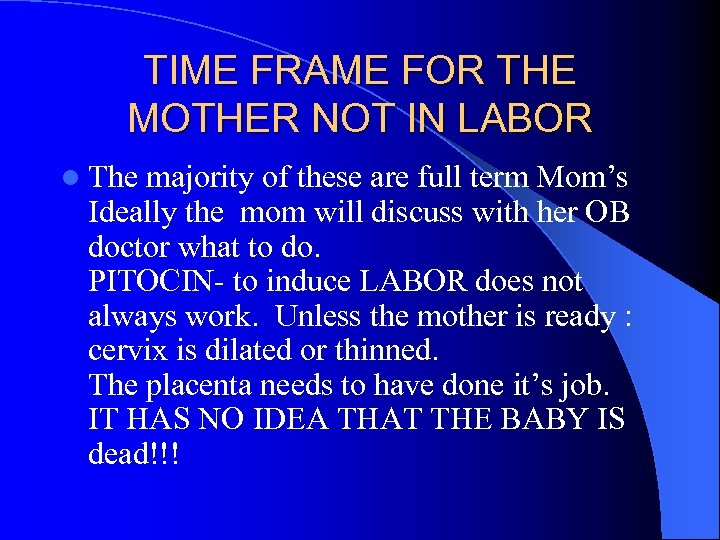 TIME FRAME FOR THE MOTHER NOT IN LABOR l The majority of these are