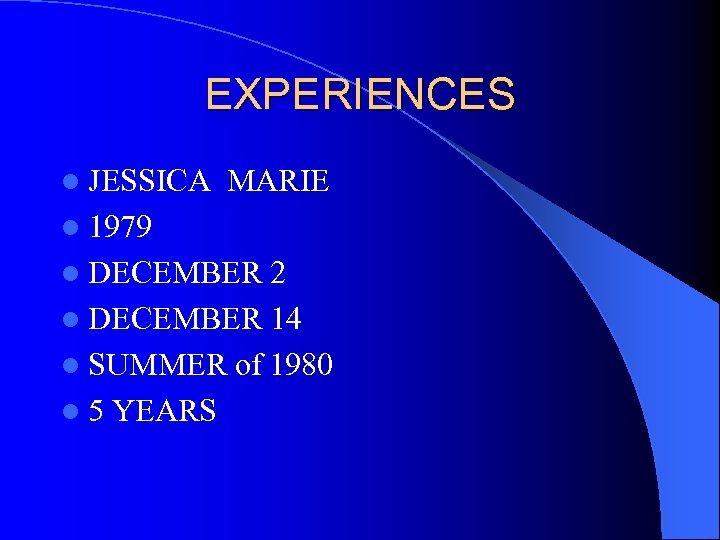 EXPERIENCES l JESSICA MARIE l 1979 l DECEMBER 2 l DECEMBER 14 l SUMMER