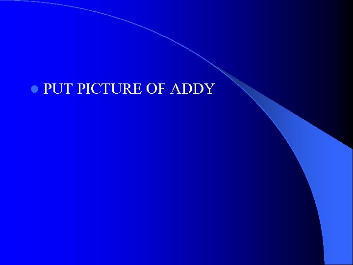 l PUT PICTURE OF ADDY