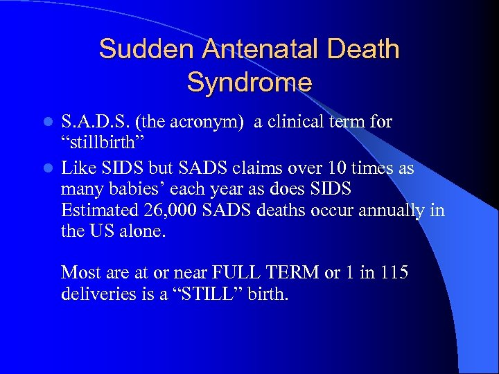 Sudden Antenatal Death Syndrome S. A. D. S. (the acronym) a clinical term for