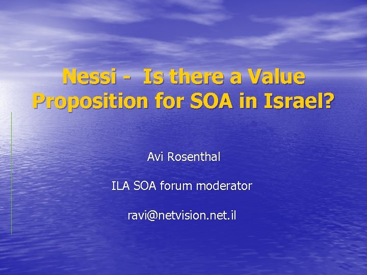 Nessi - Is there a Value Proposition for SOA in Israel? Avi Rosenthal ILA