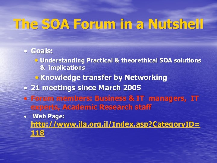 The SOA Forum in a Nutshell Goals: Understanding Practical & theorethical SOA solutions &