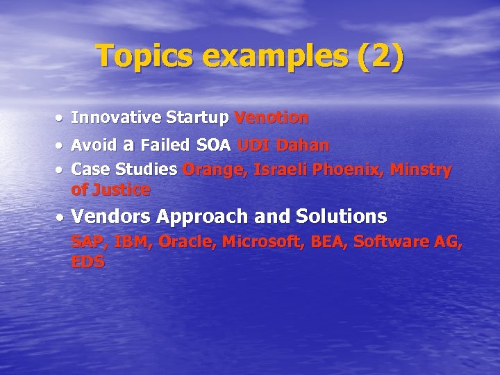 Topics examples (2) Innovative Startup Venotion Avoid a Failed SOA UDI Dahan Case Studies
