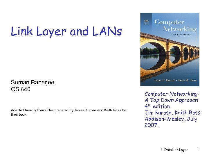 Link Layer and LANs Suman Banerjee CS 640 Adapted heavily from slides prepared by