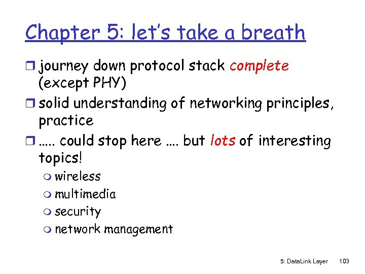 Chapter 5: let's take a breath r journey down protocol stack complete (except PHY)