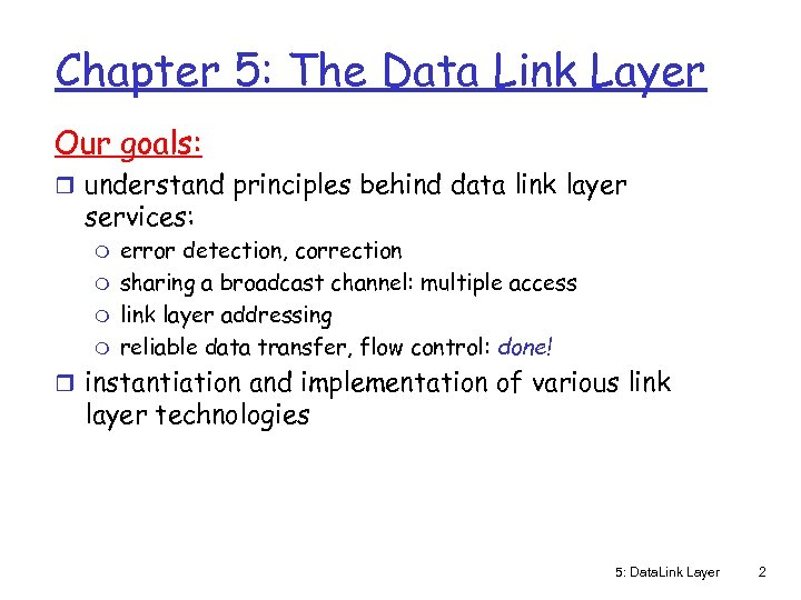Chapter 5: The Data Link Layer Our goals: r understand principles behind data link