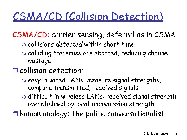 CSMA/CD (Collision Detection) CSMA/CD: carrier sensing, deferral as in CSMA m collisions detected within