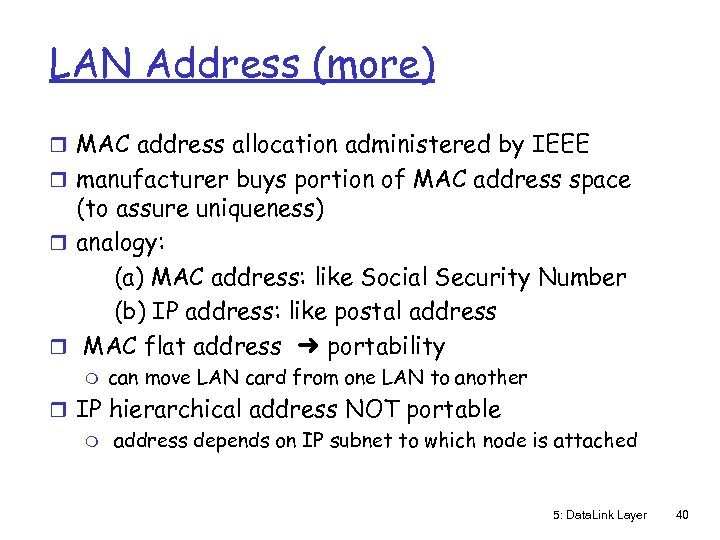 LAN Address (more) r MAC address allocation administered by IEEE r manufacturer buys portion
