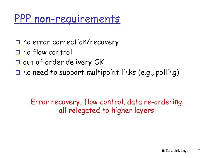 PPP non-requirements r no error correction/recovery r no flow control r out of order