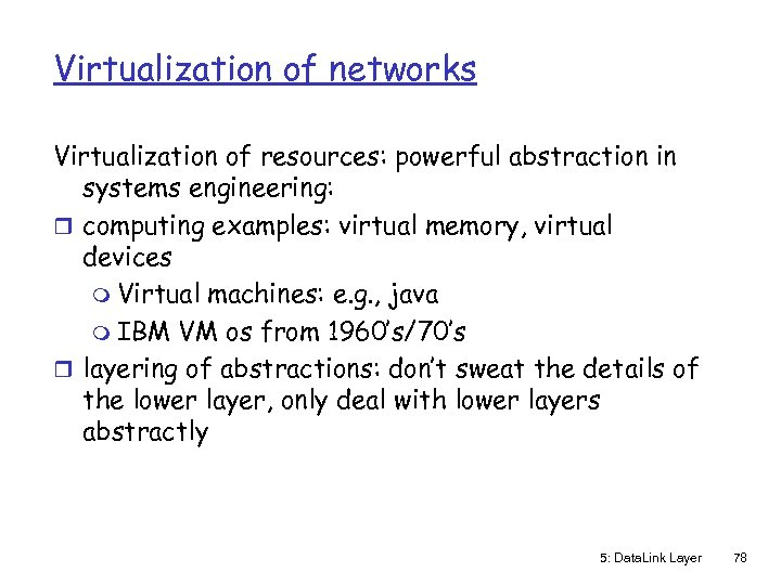 Virtualization of networks Virtualization of resources: powerful abstraction in systems engineering: r computing examples: