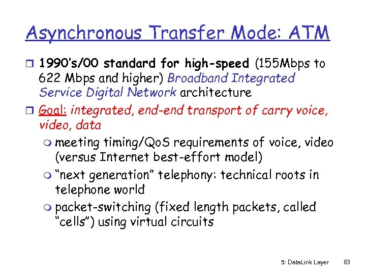 Asynchronous Transfer Mode: ATM r 1990's/00 standard for high-speed (155 Mbps to 622 Mbps