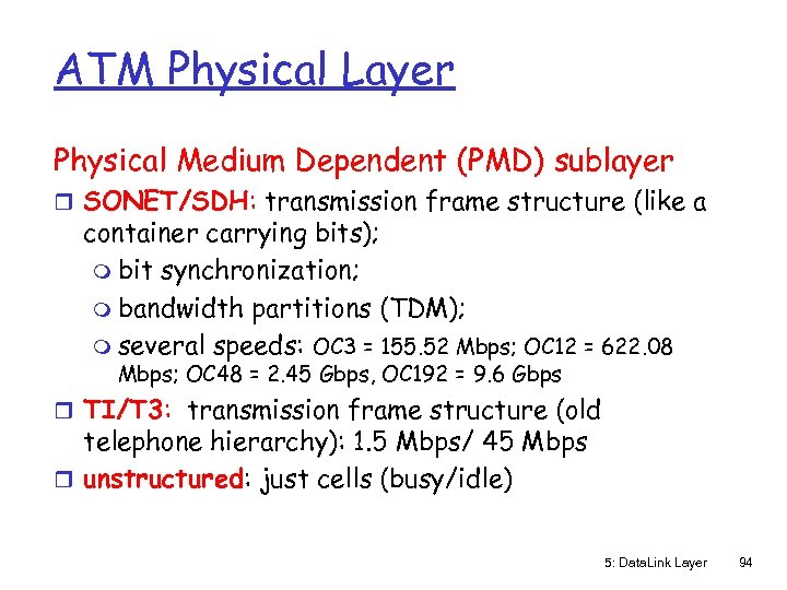 ATM Physical Layer Physical Medium Dependent (PMD) sublayer r SONET/SDH: transmission frame structure (like