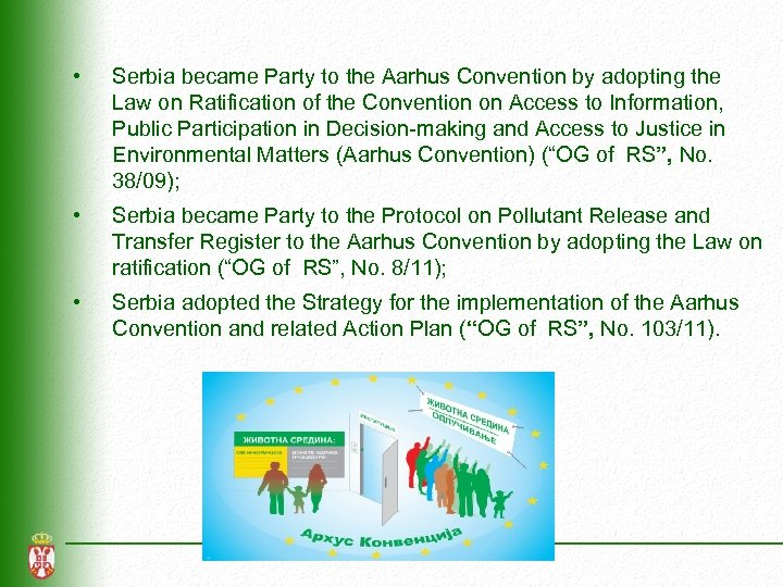 • Serbia became Party to the Aarhus Convention by adopting the Law on