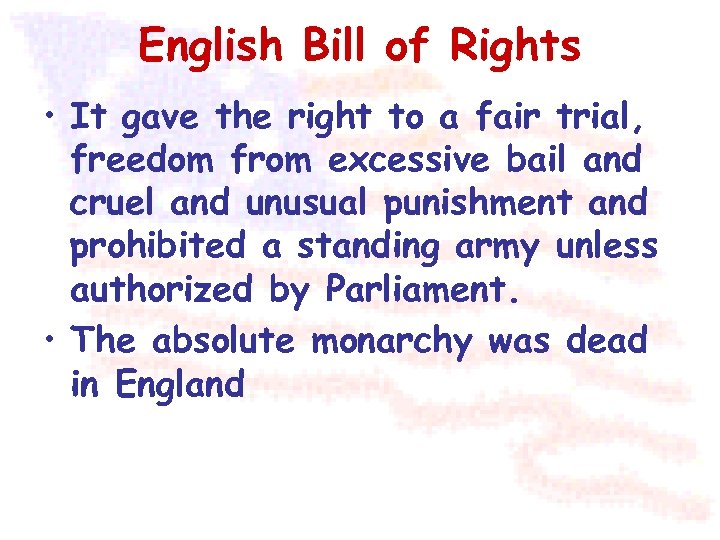 English Bill of Rights • It gave the right to a fair trial, freedom