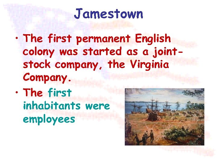 Jamestown • The first permanent English colony was started as a jointstock company, the