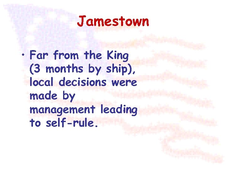 Jamestown • Far from the King (3 months by ship), local decisions were made