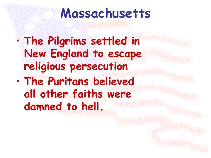 Massachusetts • The Pilgrims settled in New England to escape religious persecution • The