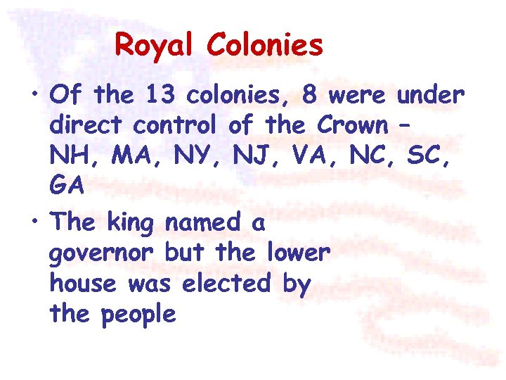 Royal Colonies • Of the 13 colonies, 8 were under direct control of the
