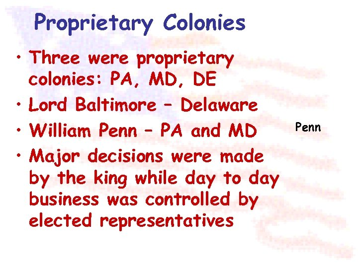 Proprietary Colonies • Three were proprietary colonies: PA, MD, DE • Lord Baltimore –