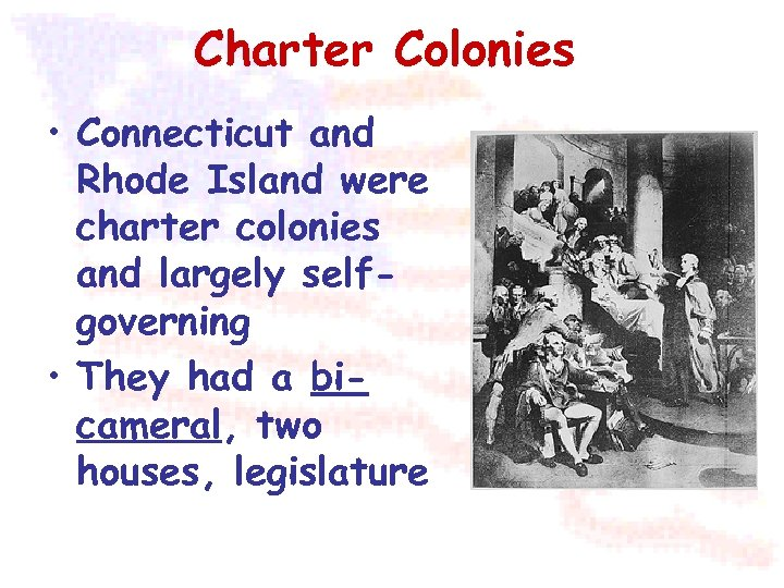 Charter Colonies • Connecticut and Rhode Island were charter colonies and largely selfgoverning •