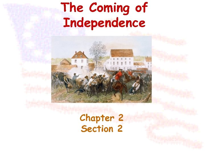 The Coming of Independence Chapter 2 Section 2