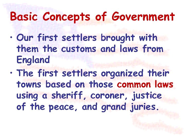 Basic Concepts of Government • Our first settlers brought with them the customs and